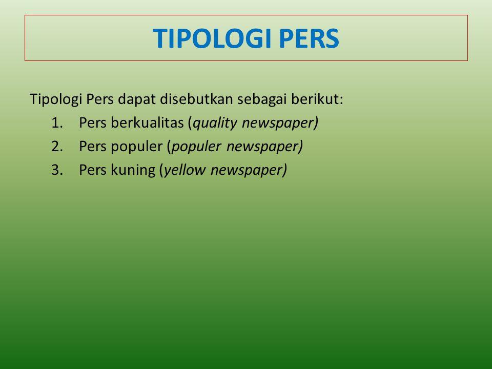 TIPOLOGI PERS Tipologi Pers dapat disebutkan sebagai berikut: