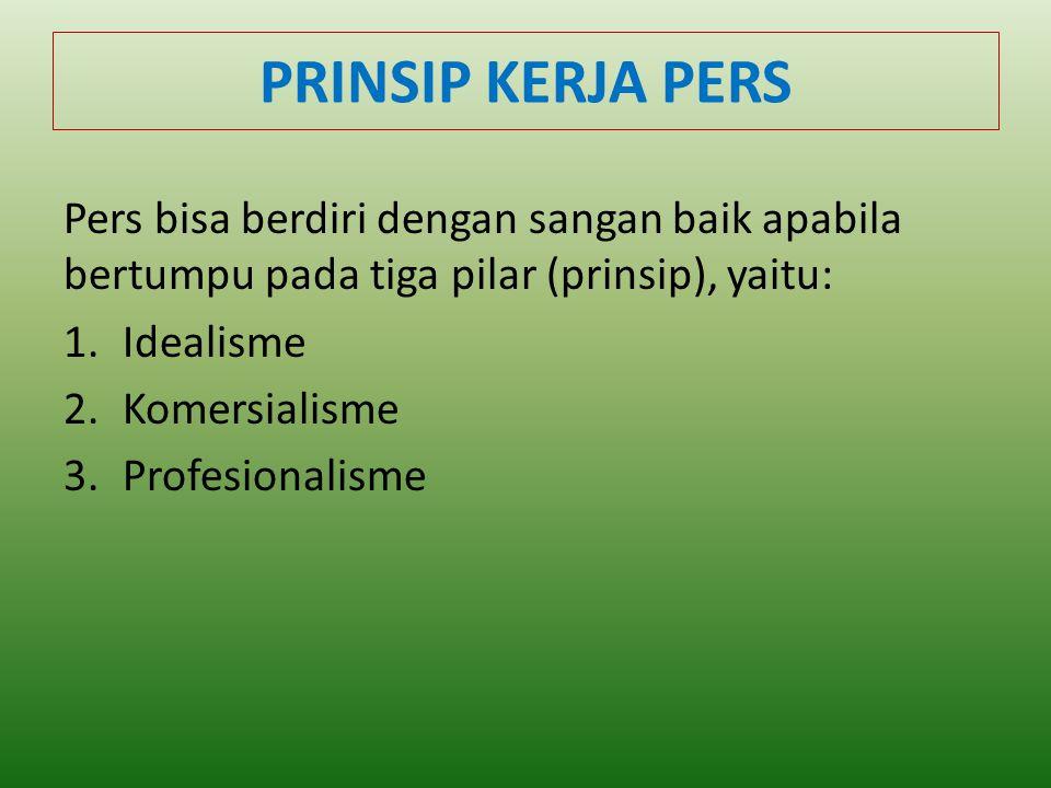 PRINSIP KERJA PERS Pers bisa berdiri dengan sangan baik apabila bertumpu pada tiga pilar (prinsip), yaitu: