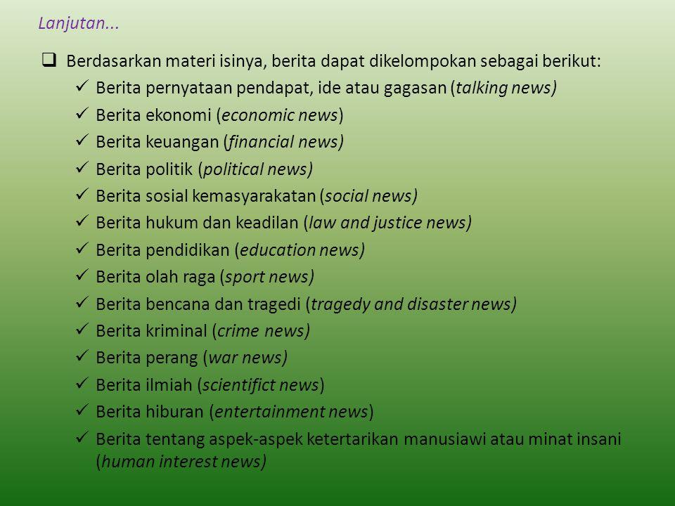 Lanjutan... Berdasarkan materi isinya, berita dapat dikelompokan sebagai berikut: Berita pernyataan pendapat, ide atau gagasan (talking news)
