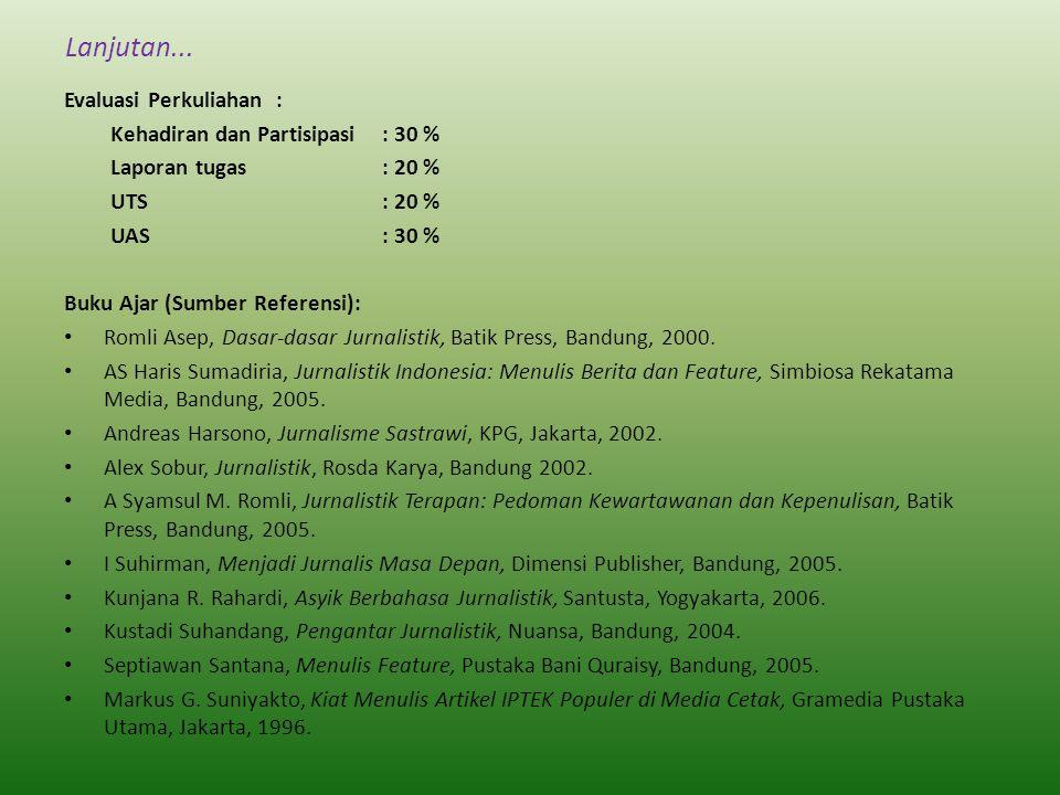 Lanjutan... Evaluasi Perkuliahan : Kehadiran dan Partisipasi : 30 %