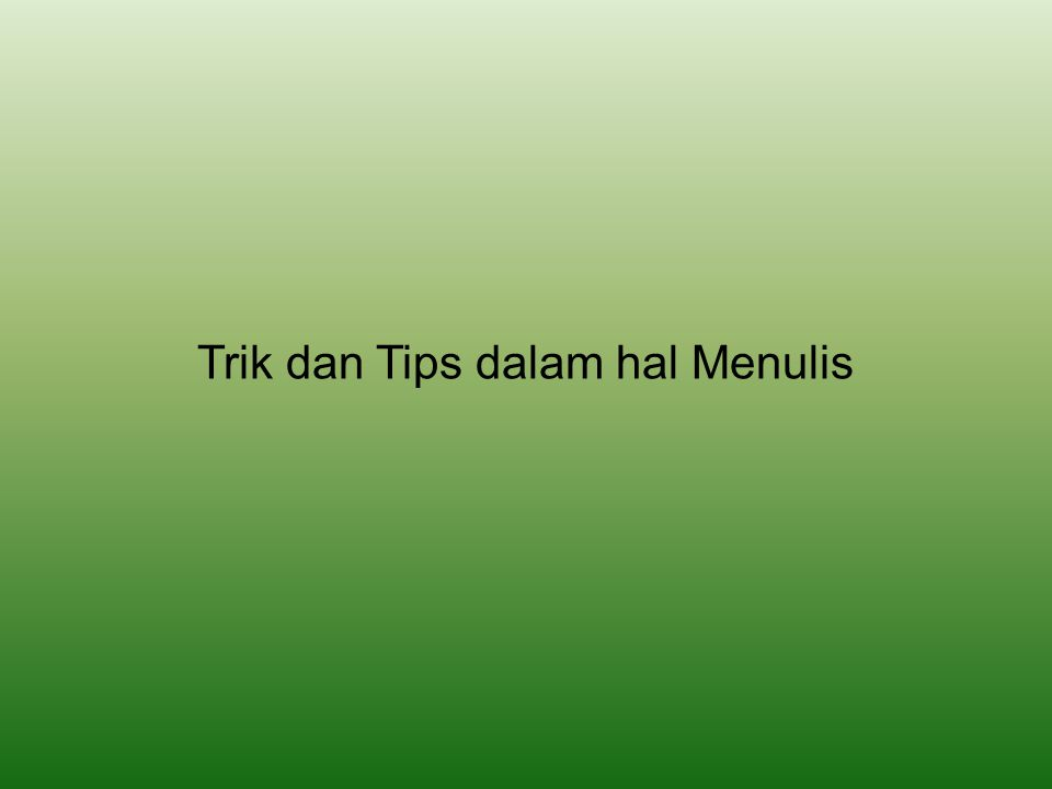 Trik dan Tips dalam hal Menulis