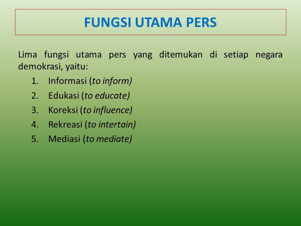 FUNGSI UTAMA PERS Lima fungsi utama pers yang ditemukan di setiap negara demokrasi, yaitu: Informasi (to inform)