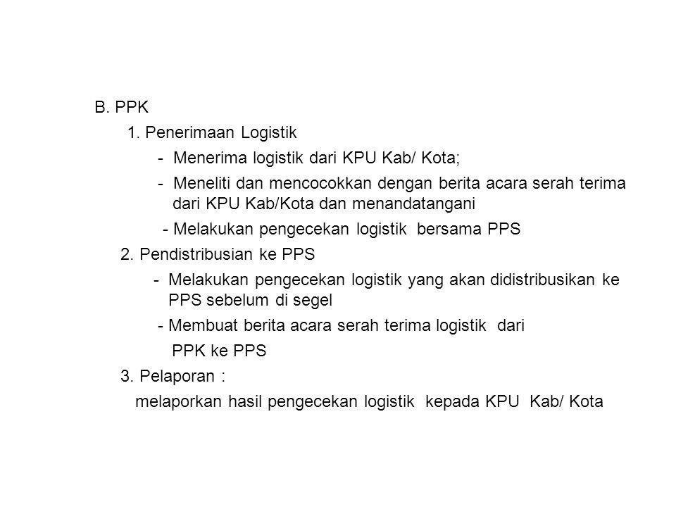 B. PPK 1. Penerimaan Logistik. - Menerima logistik dari KPU Kab/ Kota;