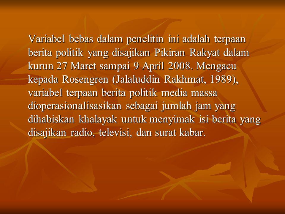Variabel bebas dalam penelitin ini adalah terpaan berita politik yang disajikan Pikiran Rakyat dalam kurun 27 Maret sampai 9 April 2008.