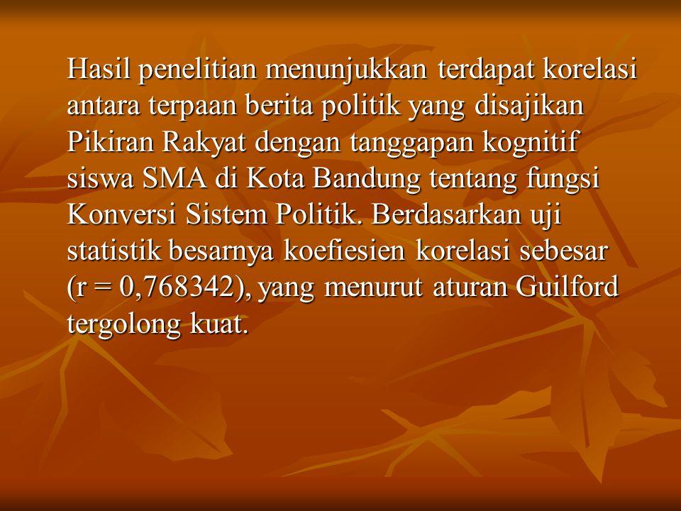 Hasil penelitian menunjukkan terdapat korelasi antara terpaan berita politik yang disajikan Pikiran Rakyat dengan tanggapan kognitif siswa SMA di Kota Bandung tentang fungsi Konversi Sistem Politik.
