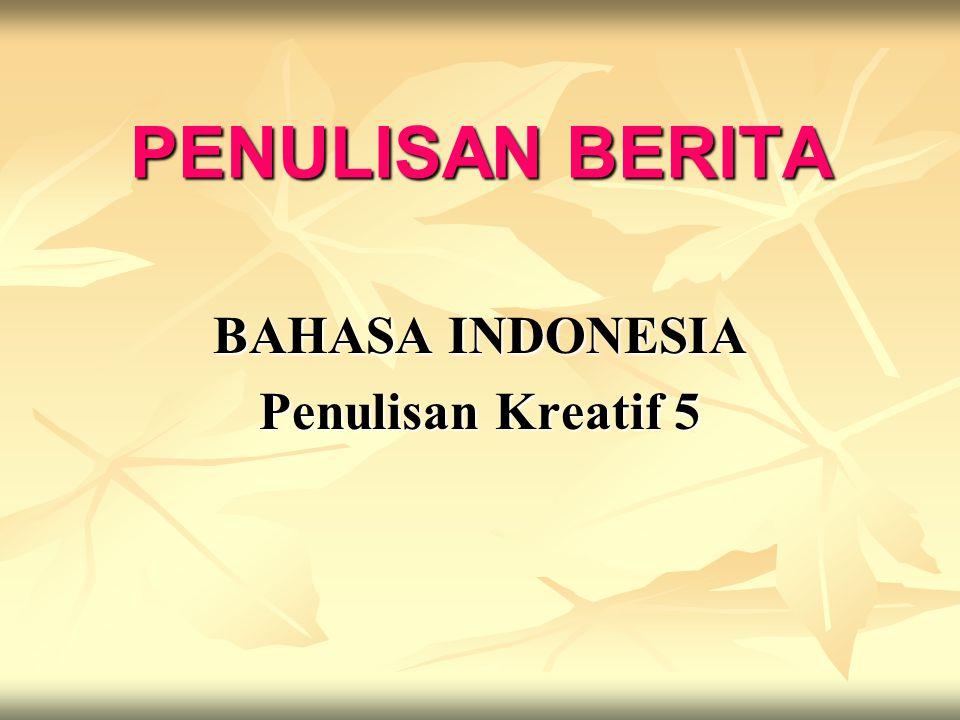 PENULISAN BERITA BAHASA INDONESIA Penulisan Kreatif 5