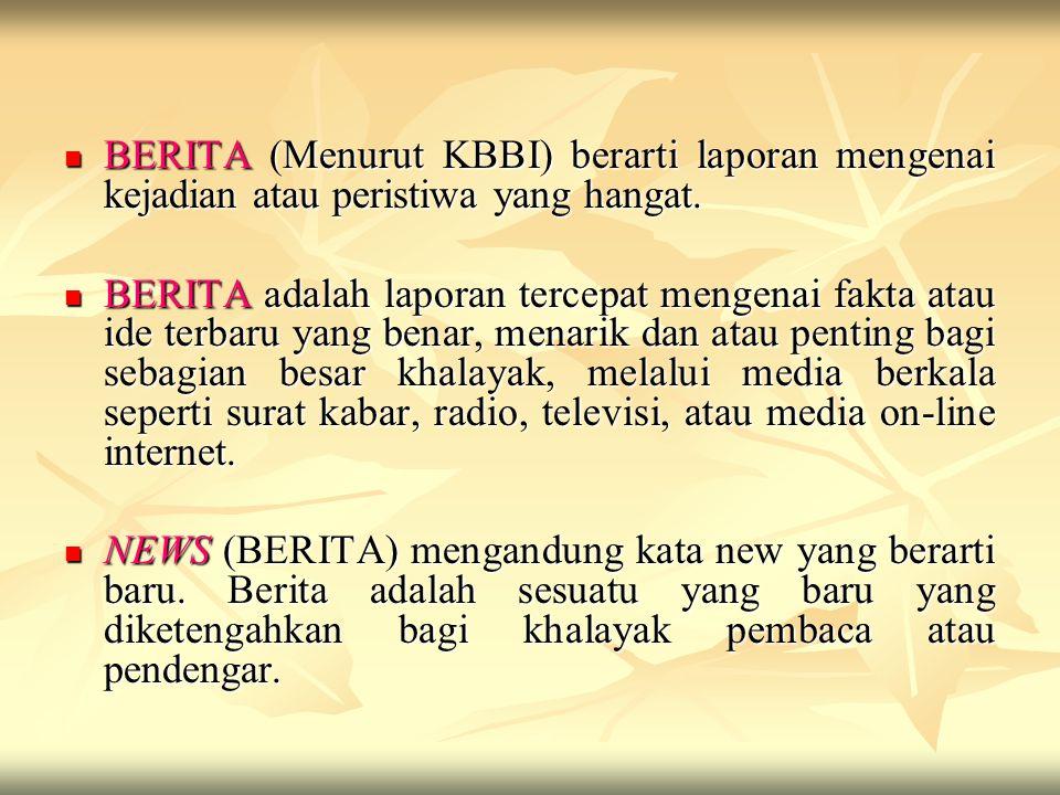 BERITA (Menurut KBBI) berarti laporan mengenai kejadian atau peristiwa yang hangat.