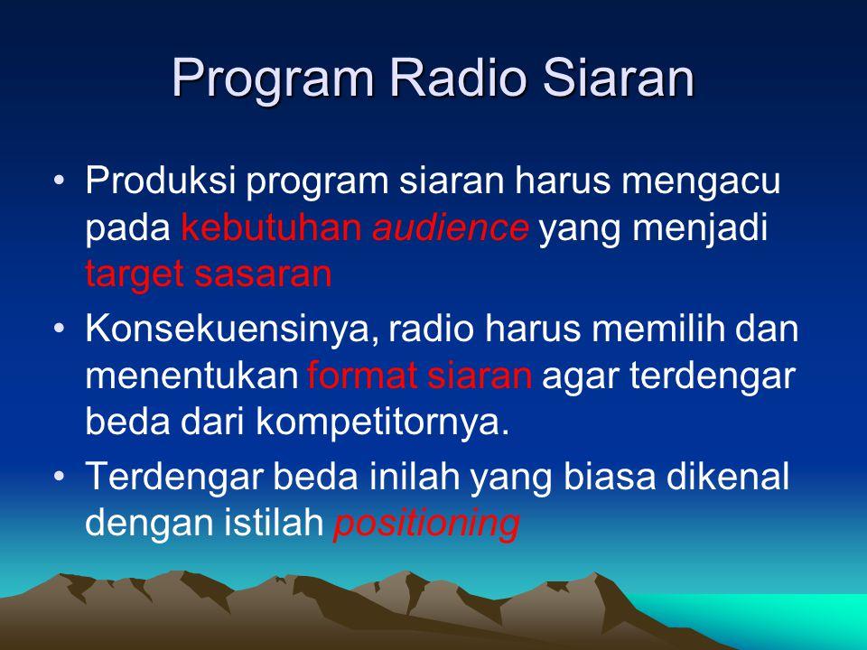 Program Radio Siaran Produksi program siaran harus mengacu pada kebutuhan audience yang menjadi target sasaran.
