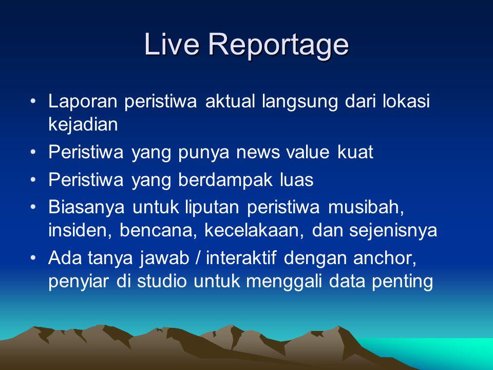 Live Reportage Laporan peristiwa aktual langsung dari lokasi kejadian