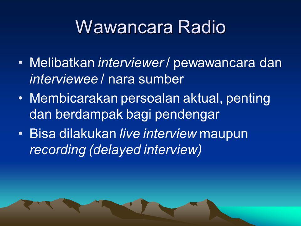 Wawancara Radio Melibatkan interviewer / pewawancara dan interviewee / nara sumber.