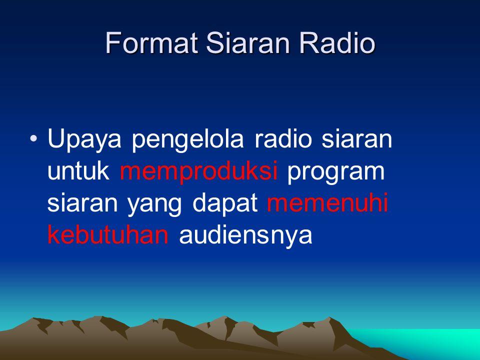 Format Siaran Radio Upaya pengelola radio siaran untuk memproduksi program siaran yang dapat memenuhi kebutuhan audiensnya.