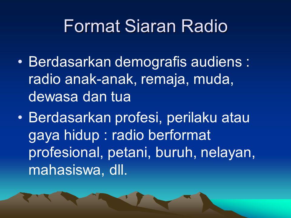 Format Siaran Radio Berdasarkan demografis audiens : radio anak-anak, remaja, muda, dewasa dan tua.