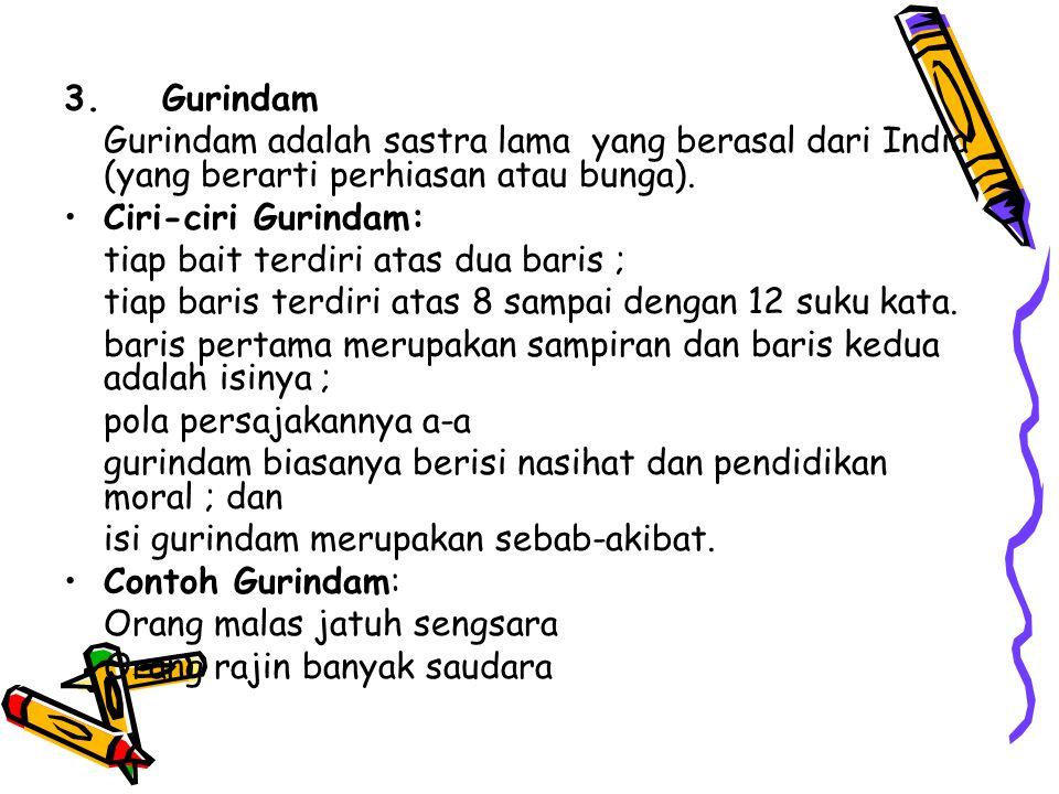 3. Gurindam Gurindam adalah sastra lama yang berasal dari India (yang berarti perhiasan atau bunga).