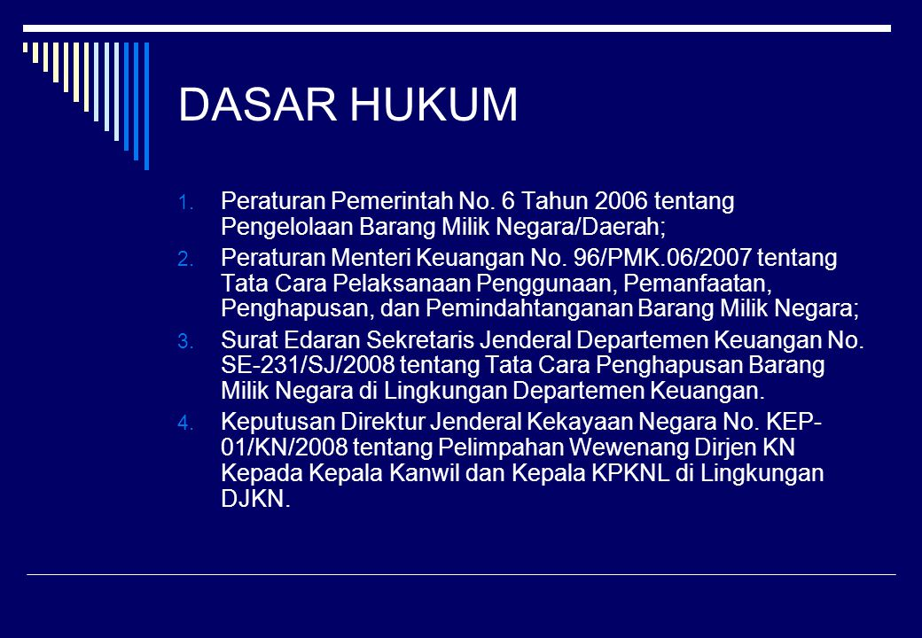 DASAR HUKUM Peraturan Pemerintah No. 6 Tahun 2006 tentang Pengelolaan Barang Milik Negara/Daerah;