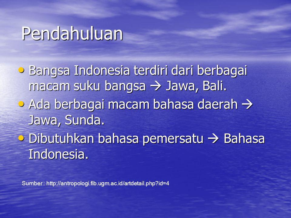 Pendahuluan Bangsa Indonesia terdiri dari berbagai macam suku bangsa  Jawa, Bali. Ada berbagai macam bahasa daerah  Jawa, Sunda.