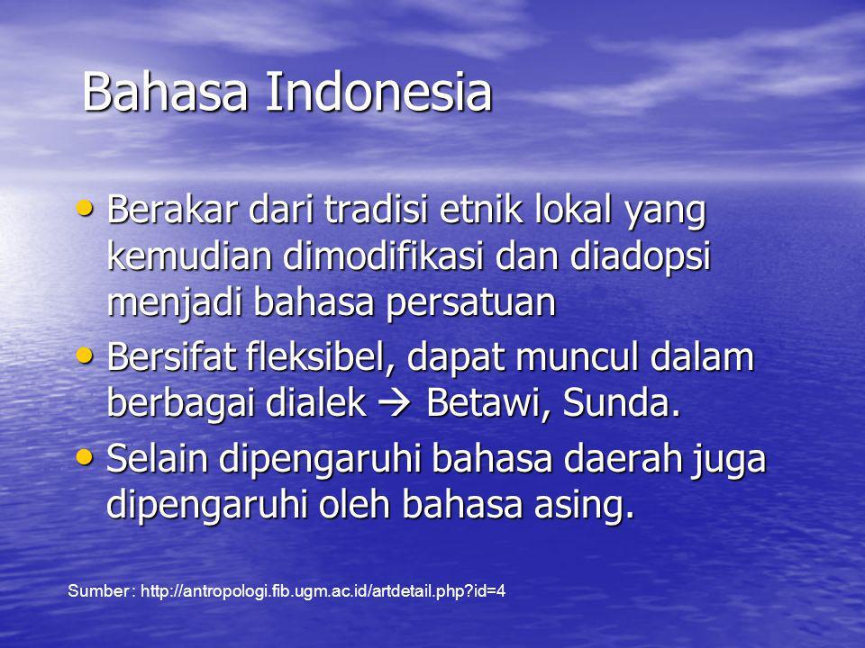 Bahasa Indonesia Berakar dari tradisi etnik lokal yang kemudian dimodifikasi dan diadopsi menjadi bahasa persatuan.