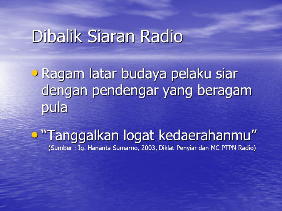 Dibalik Siaran Radio Ragam latar budaya pelaku siar dengan pendengar yang beragam pula. Tanggalkan logat kedaerahanmu