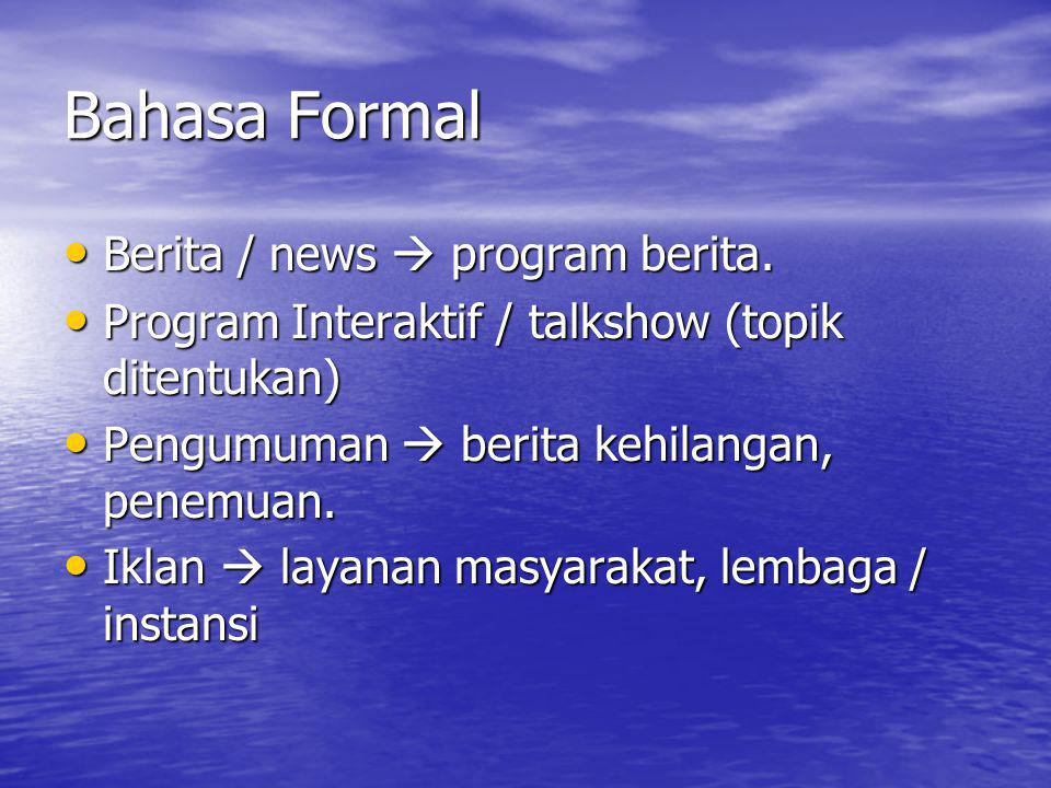 Bahasa Formal Berita / news  program berita.