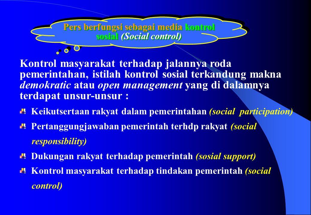 Pers berfungsi sebagai media kontrol sosial (Social control)