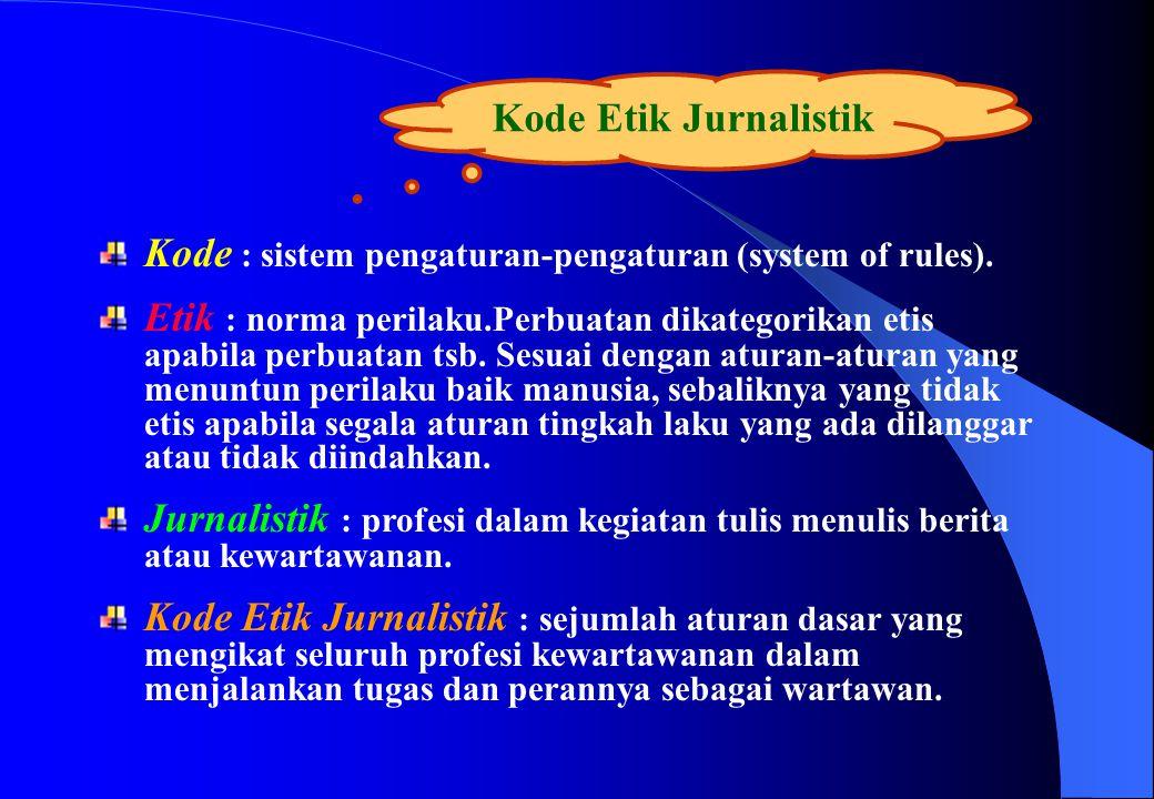 Kode Etik Jurnalistik Kode : sistem pengaturan-pengaturan (system of rules).