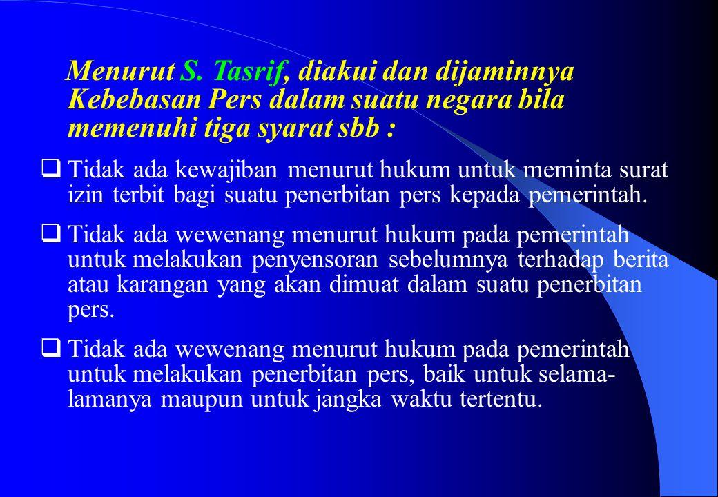 Menurut S. Tasrif, diakui dan dijaminnya Kebebasan Pers dalam suatu negara bila memenuhi tiga syarat sbb :