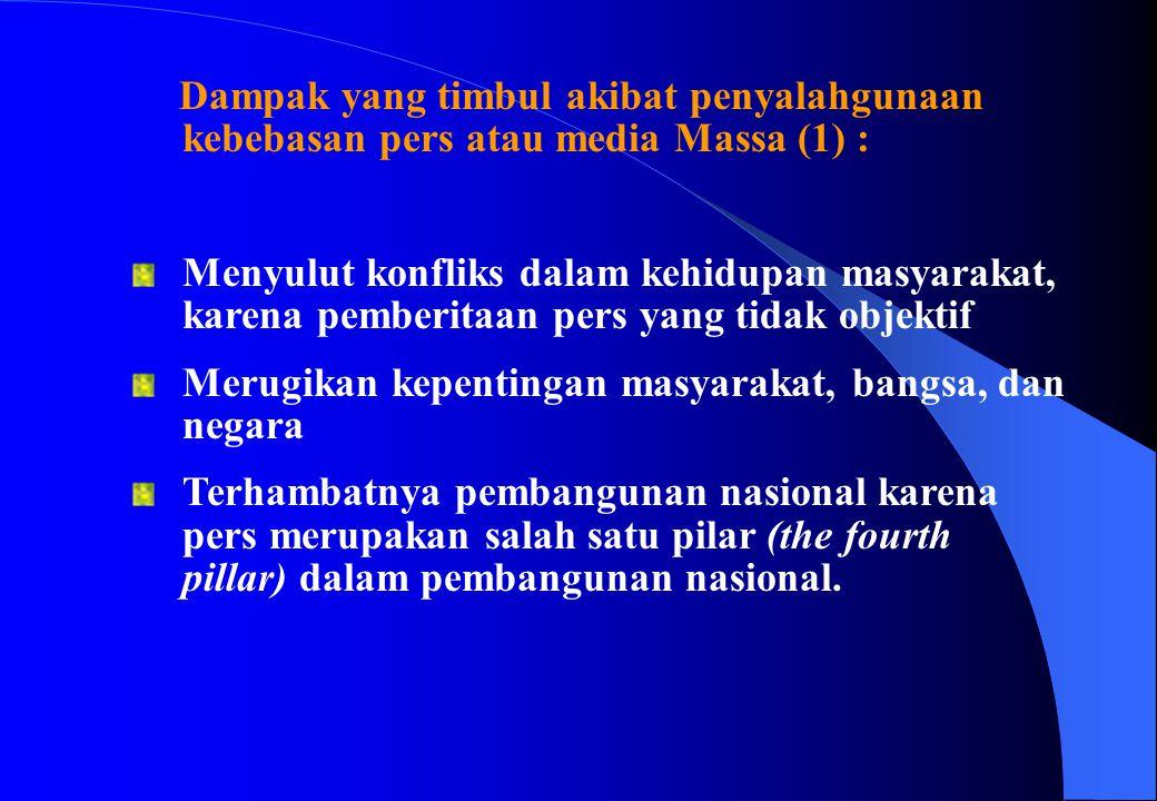 Dampak yang timbul akibat penyalahgunaan kebebasan pers atau media Massa (1) :
