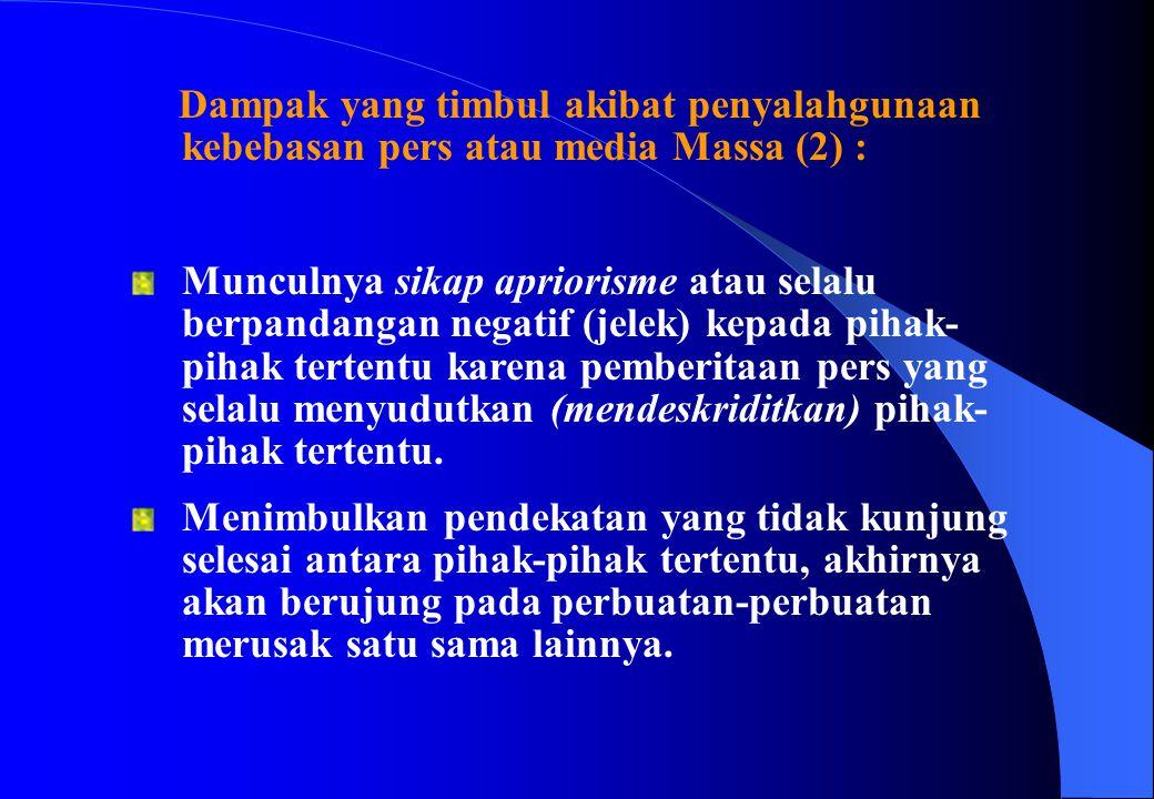 Dampak yang timbul akibat penyalahgunaan kebebasan pers atau media Massa (2) :