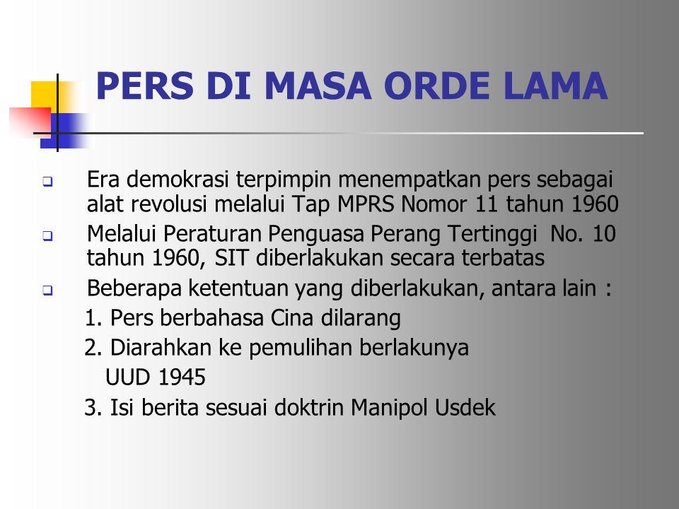 PERS DI MASA ORDE LAMA Era demokrasi terpimpin menempatkan pers sebagai alat revolusi melalui Tap MPRS Nomor 11 tahun 1960.