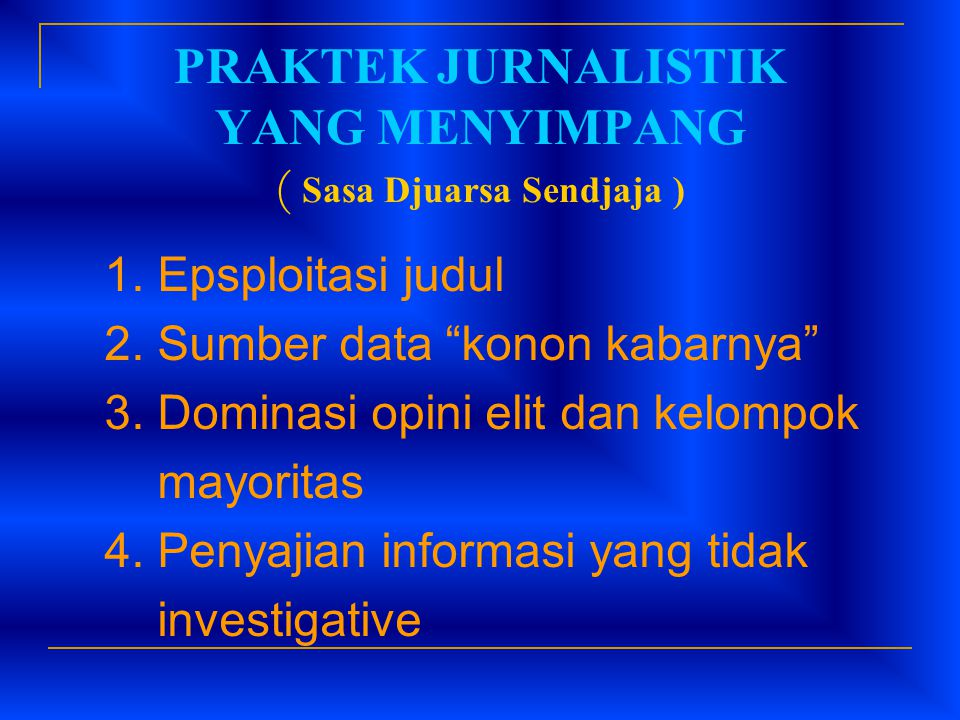 PRAKTEK JURNALISTIK YANG MENYIMPANG ( Sasa Djuarsa Sendjaja )