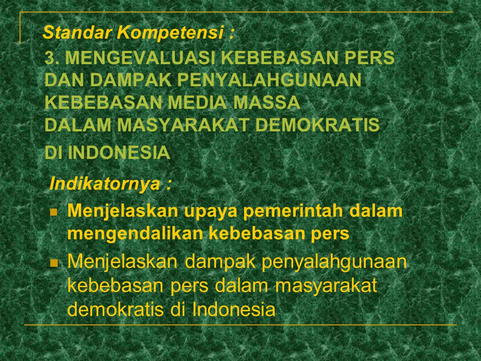 Standar Kompetensi : 3. MENGEVALUASI KEBEBASAN PERS DAN DAMPAK PENYALAHGUNAAN KEBEBASAN MEDIA MASSA DALAM MASYARAKAT DEMOKRATIS DI INDONESIA