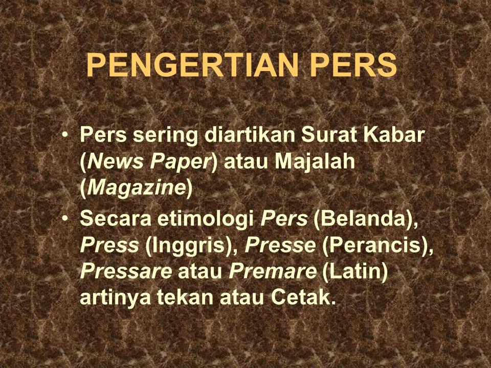 PENGERTIAN PERS Pers sering diartikan Surat Kabar (News Paper) atau Majalah (Magazine)