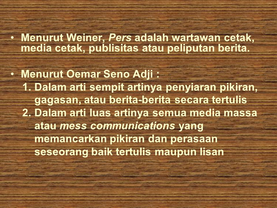 Menurut Weiner, Pers adalah wartawan cetak, media cetak, publisitas atau peliputan berita.