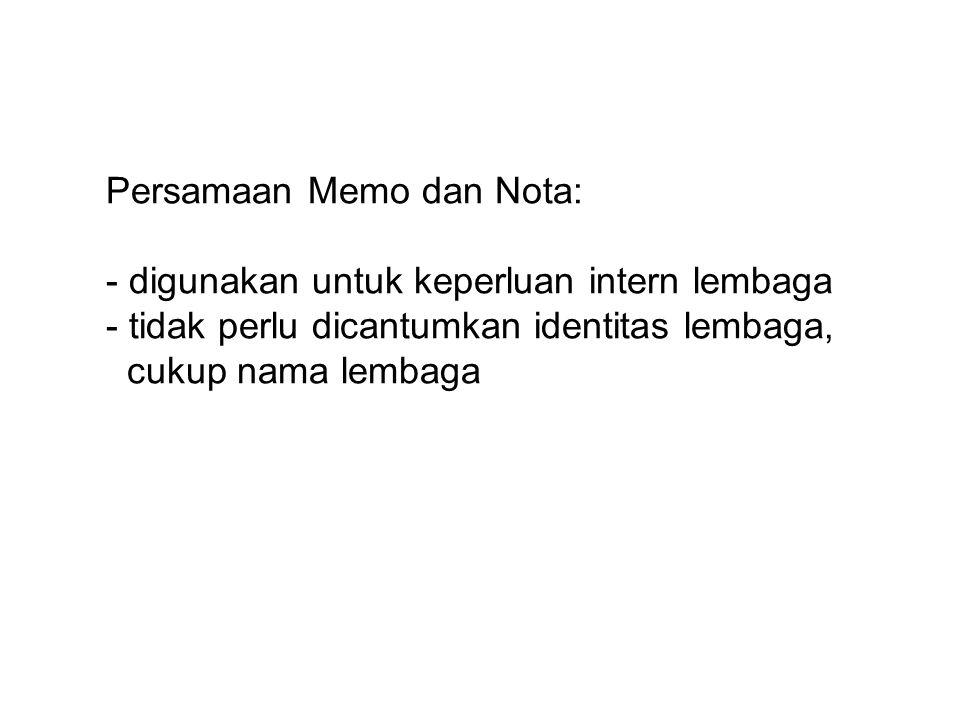 Persamaan Memo dan Nota: - digunakan untuk keperluan intern lembaga - tidak perlu dicantumkan identitas lembaga, cukup nama lembaga
