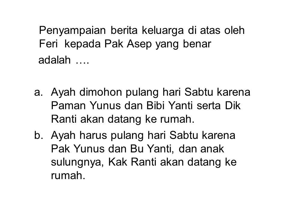 Penyampaian berita keluarga di atas oleh Feri kepada Pak Asep yang benar