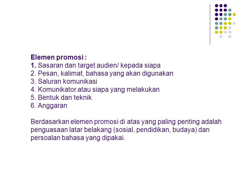 Elemen promosi : 1. Sasaran dan target audien/ kepada siapa 2