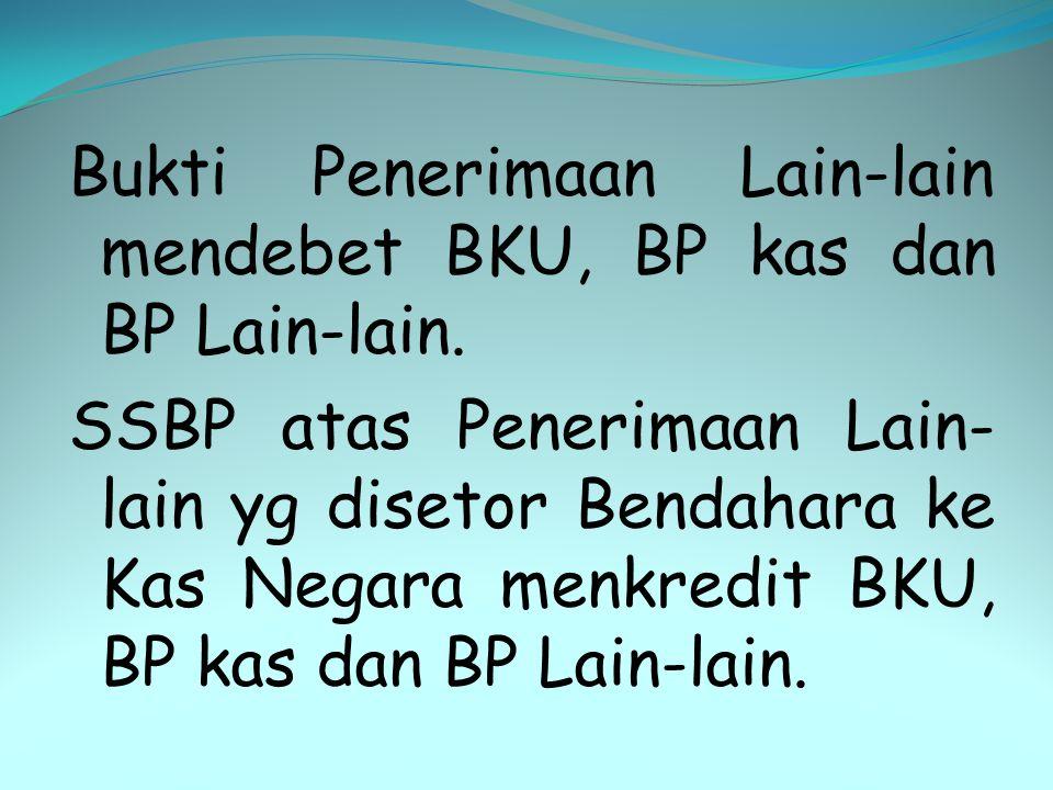 Bukti Penerimaan Lain-lain mendebet BKU, BP kas dan BP Lain-lain