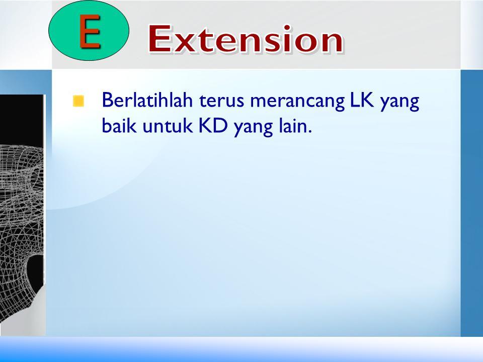 E Extension Berlatihlah terus merancang LK yang baik untuk KD yang lain.