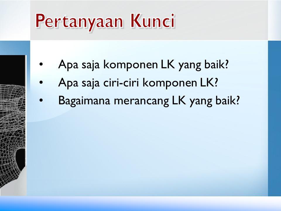 Pertanyaan Kunci Apa saja komponen LK yang baik