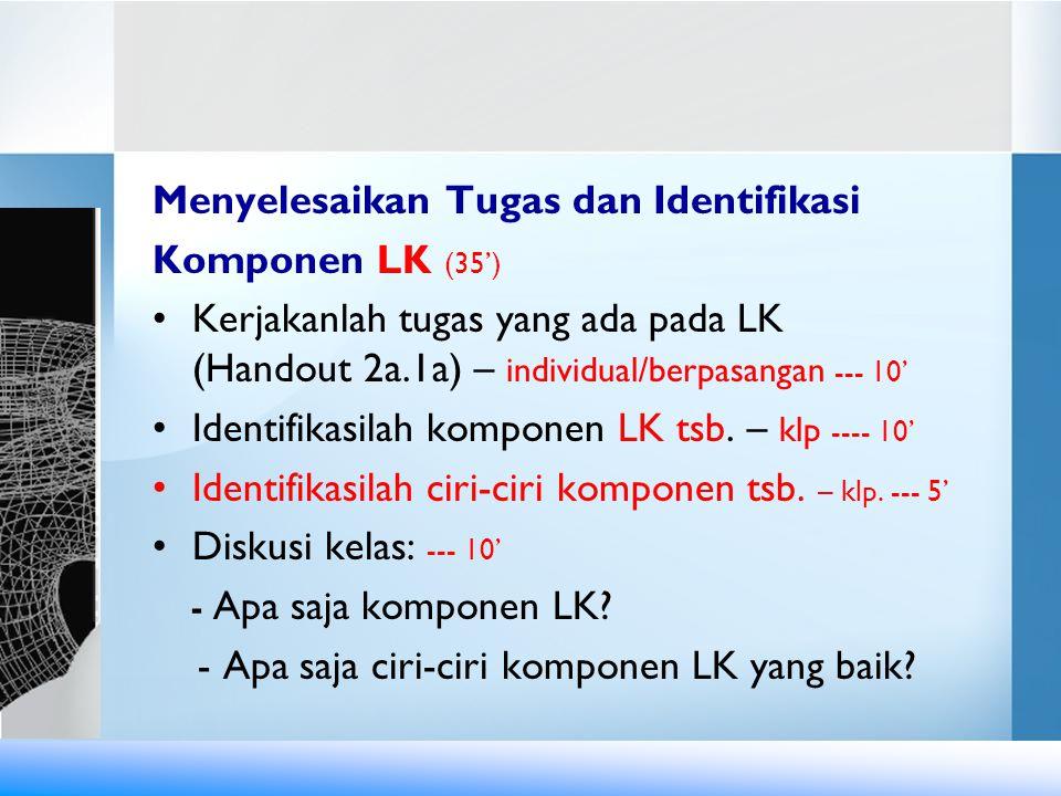 Menyelesaikan Tugas dan Identifikasi Komponen LK (35')