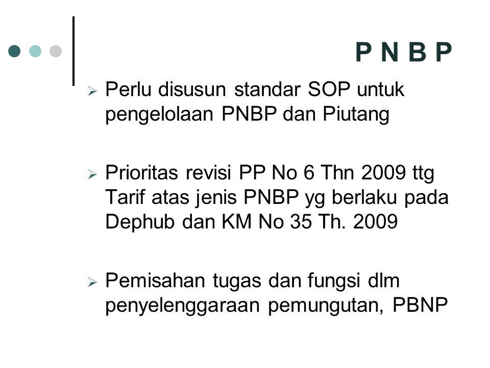P N B P Perlu disusun standar SOP untuk pengelolaan PNBP dan Piutang