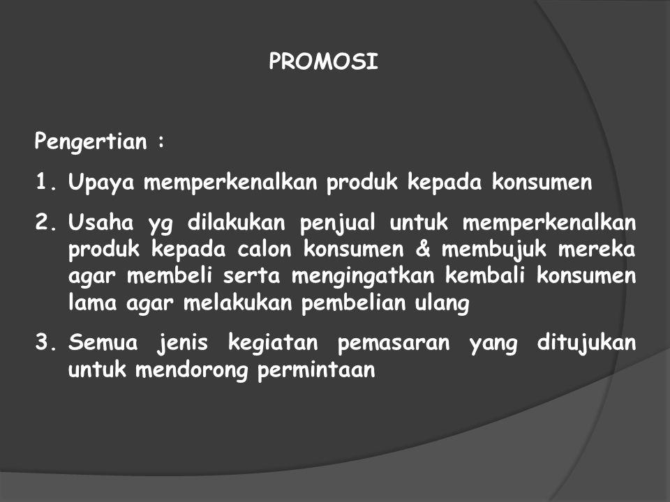 PROMOSI Pengertian : Upaya memperkenalkan produk kepada konsumen.