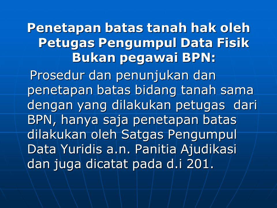 Penetapan batas tanah hak oleh Petugas Pengumpul Data Fisik Bukan pegawai BPN:
