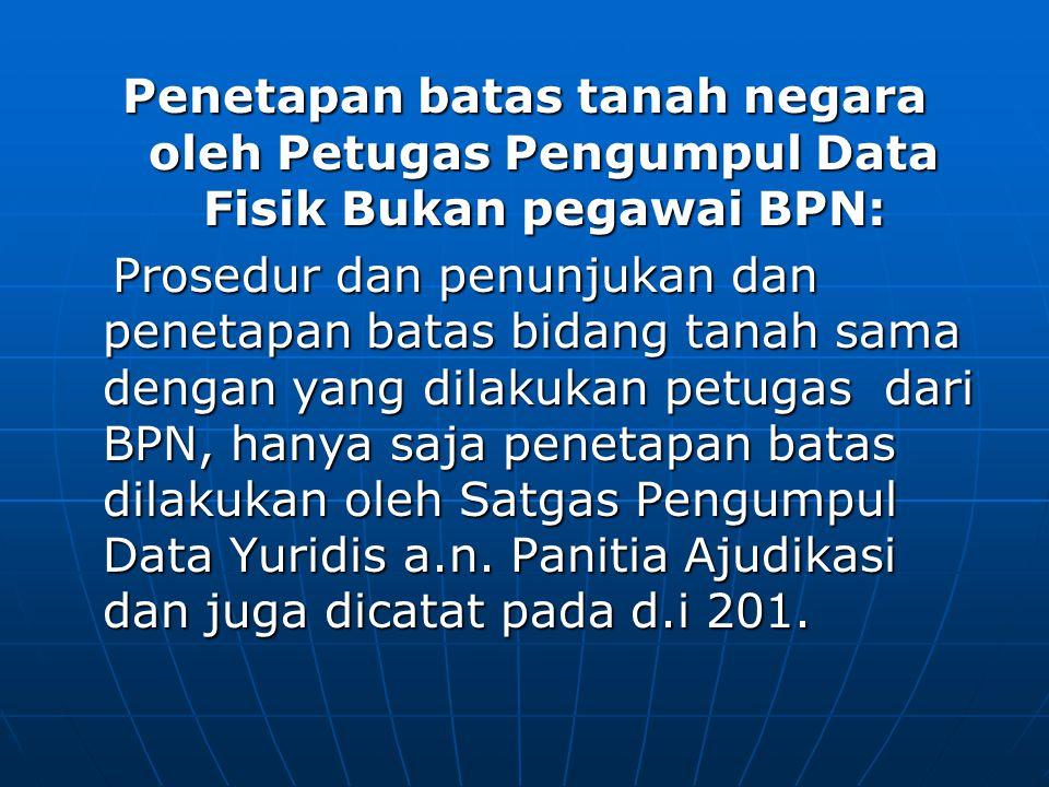 Penetapan batas tanah negara oleh Petugas Pengumpul Data Fisik Bukan pegawai BPN: