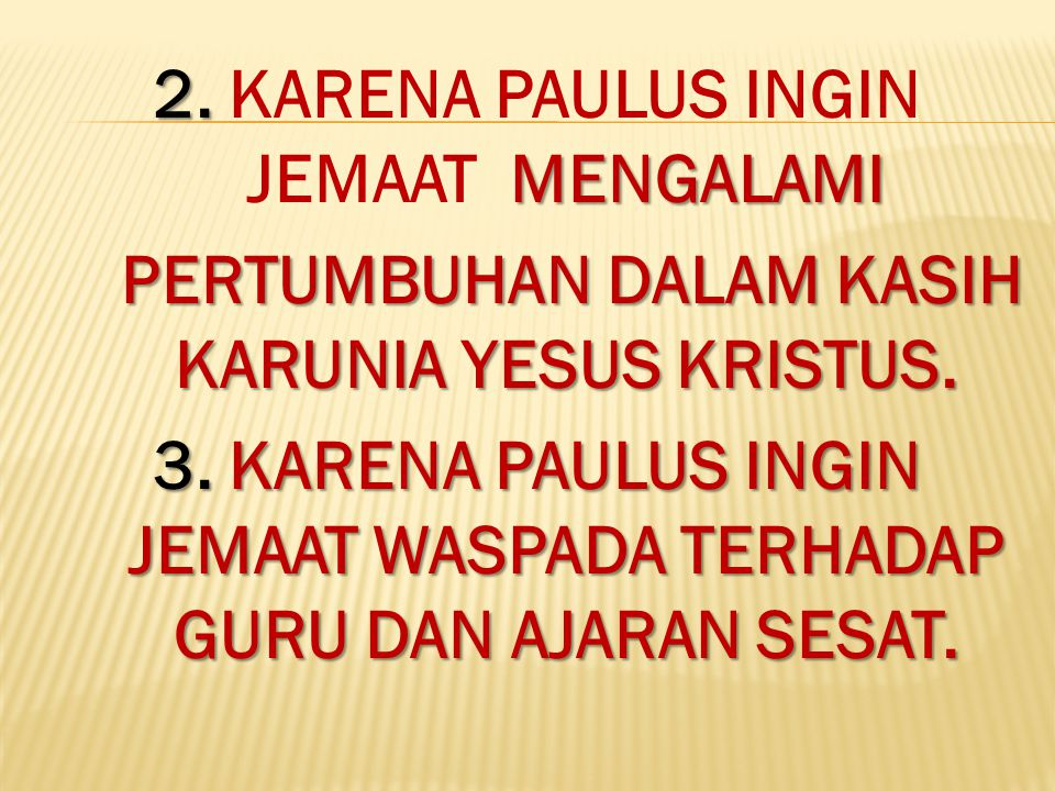 2. KARENA PAULUS INGIN JEMAAT MENGALAMI PERTUMBUHAN DALAM KASIH KARUNIA YESUS KRISTUS.