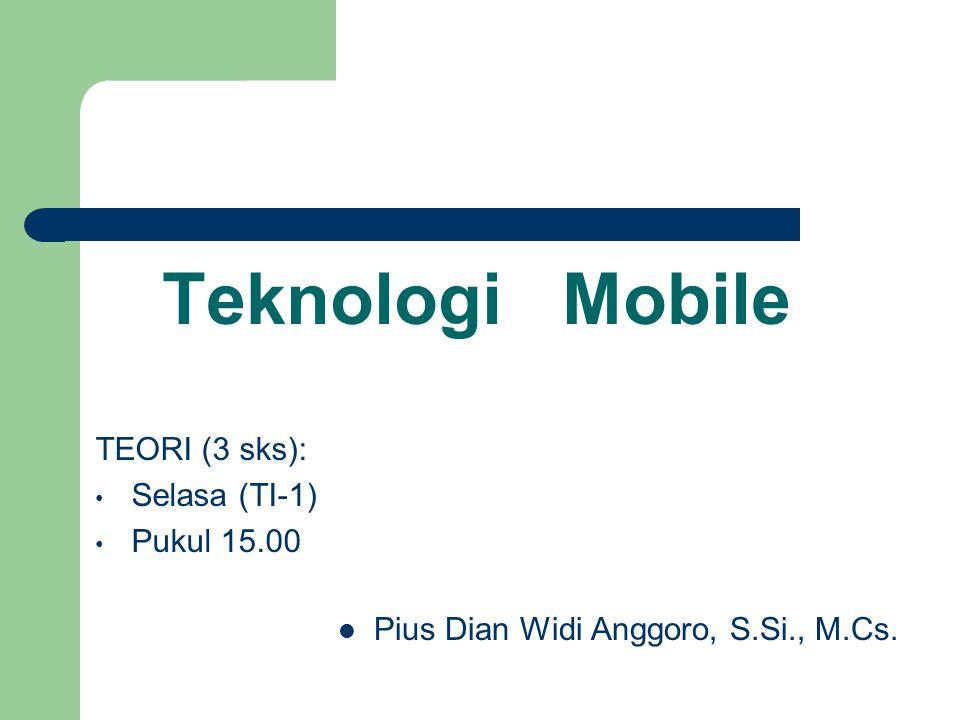 Teknologi Mobile TEORI (3 sks): Selasa (TI-1) Pukul 15.00