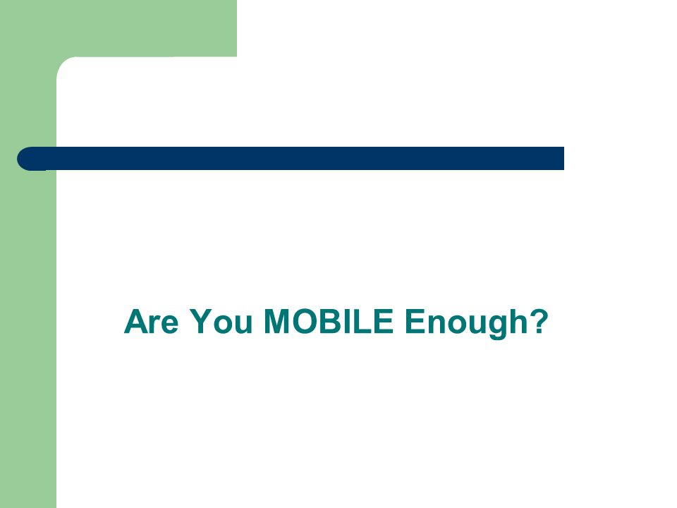 Are You MOBILE Enough