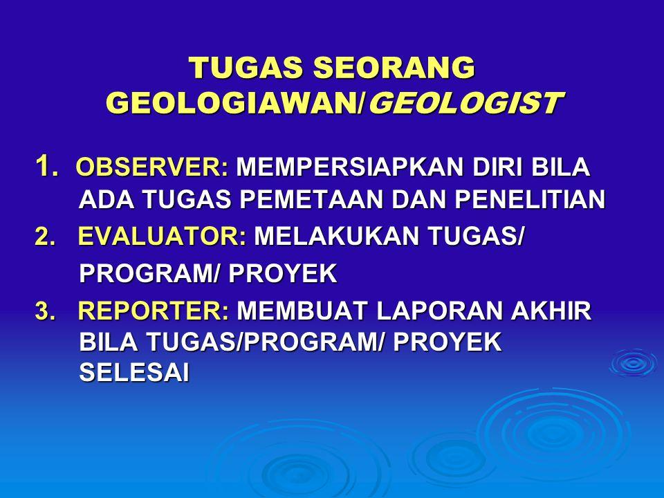 TUGAS SEORANG GEOLOGIAWAN/GEOLOGIST