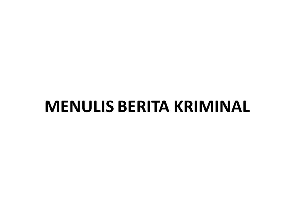 MENULIS BERITA KRIMINAL