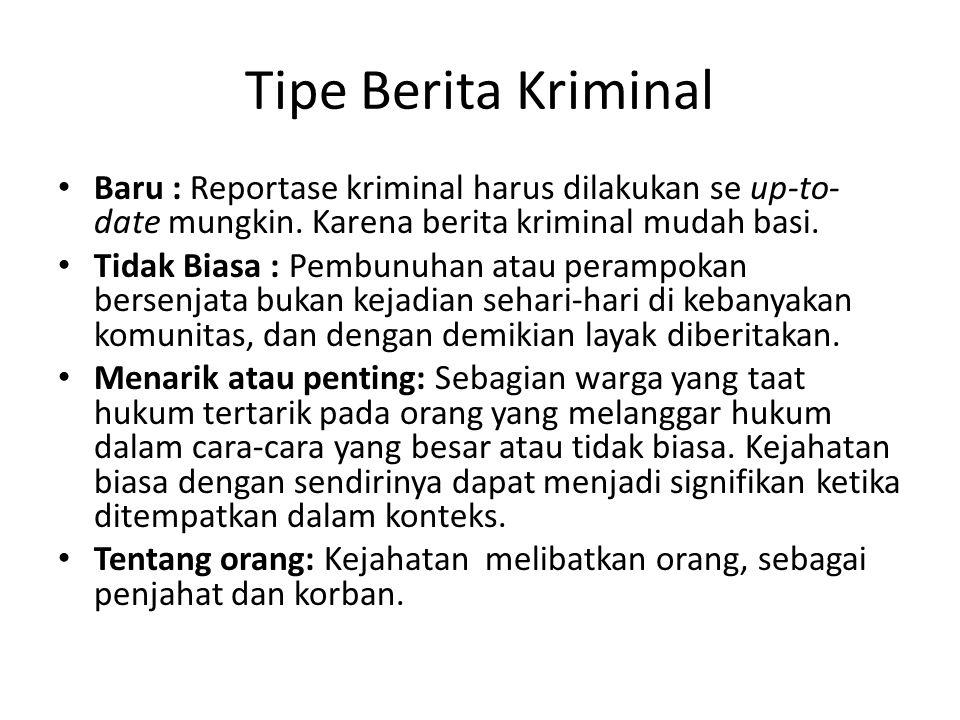 Tipe Berita Kriminal Baru : Reportase kriminal harus dilakukan se up-to-date mungkin. Karena berita kriminal mudah basi.