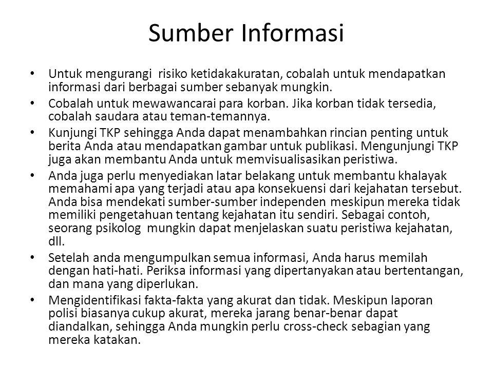 Sumber Informasi Untuk mengurangi risiko ketidakakuratan, cobalah untuk mendapatkan informasi dari berbagai sumber sebanyak mungkin.